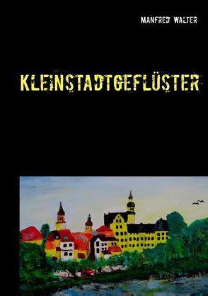 Kleinstadtgeflüster von Walter,  Manfred