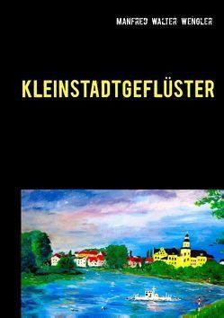 Kleinstadtgeflüster von Wengler,  Manfred Walter