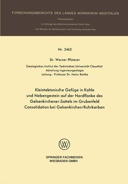 Kleintektonische Gefüge in Kohle und Nebengestein auf der Nordflanke des Gelsenkirchener-Sattels im Grubenfeld Consolidation bei Gelsenkirchen/Ruhrkarbon von Pfisterer,  Werner