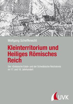 Kleinterritorium und Heiliges Römisches Reich von Scheffknecht,  Wolfgang