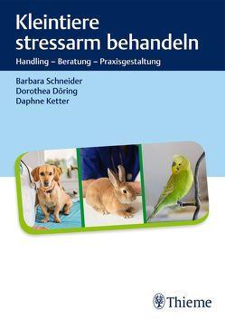 Kleintiere stressarm behandeln von Döring,  Dorothea, Ketter,  Daphne, Schneider,  Barbara