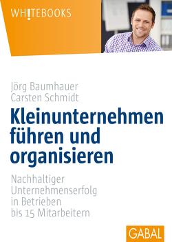 Kleinunternehmen führen und organisieren von Baumhauer,  Jörg, Schmidt,  Carsten