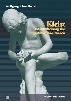 Kleist – Die Entdeckung der narzisstischen Wunde von Schmidbauer,  Wolfgang