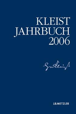Kleist-Jahrbuch 2006 von Blamberger,  Günter, Brandstetter,  Gabriele, Breuer,  Ingo, Bruyn,  Wolfgang de, Doering,  Sabine, Müller-Salget,  Klaus