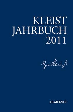 Kleist-Jahrbuch 2011 von Blamberger,  Günter, Brandstetter,  Gabriele, Breuer,  Ingo, Bruyn,  Wolfgang de, Doering,  Sabine, Müller-Salget,  Klaus