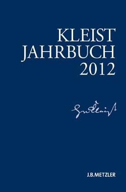 Kleist-Jahrbuch 2012 von Blamberger,  Günter, Brandstetter,  Gabriele, Breuer,  Ingo, Bruyn,  Wolfgang de, Doering,  Sabine, Müller-Salget,  Klaus