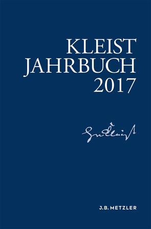 Kleist-Jahrbuch 2017 von Allerkamp,  Andrea, Blamberger,  Günter, Breuer,  Ingo, Gribnitz,  Barbara, Lund,  Hannah Lotte, Roussel,  Martin