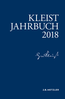 Kleist-Jahrbuch 2018 von Allerkamp,  Andrea, Blamberger,  Günter, Fleig,  Anne, Gribnitz,  Barbara, Lund,  Hannah Lotte, Roussel,  Martin