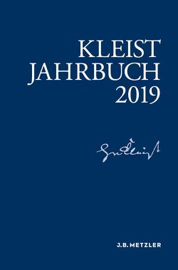Kleist-Jahrbuch 2019 von Allerkamp,  Andrea, Blamberger,  Günter, Fleig,  Anne, Gribnitz,  Barbara, Lund,  Hannah Lotte, Roussel,  Martin