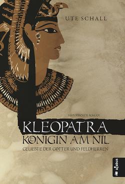 Kleopatra. Königin am Nil – Geliebte der Götter und Feldherren von Schall,  Ute