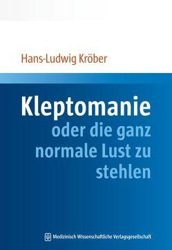 Kleptomanie oder die ganz normale Lust zu stehlen von Kröber,  Hans-Ludwig