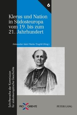Klerus und Nation in Südosteuropa vom 19. bis zum 21. Jahrhundert von Jakir,  Aleksandar, Trogrlic,  Marko