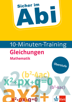 Klett Sicher im Abi 10-Minuten-Training Oberstufe Mathematik Gleichungen