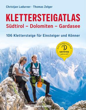 Klettersteigatlas Südtirol – Dolomiten – Gardasee von Ladurner,  Christjan, Zelger,  Thomas
