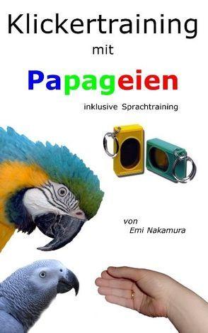 Klickertraining mit Papageien von Nakamura,  Emi