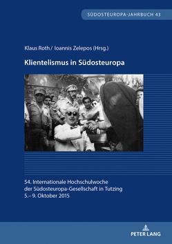 Klientelismus in Südosteuropa von Roth,  Klaus, Zelepos,  Ioannis
