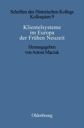 Klientelsysteme im Europa der Frühen Neuzeit von Maczak,  Antoni, Müller-Luckner,  Elisabeth