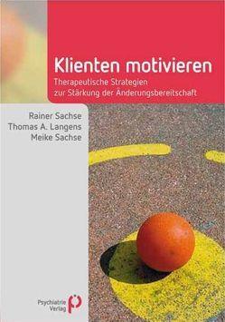 Klienten motivieren von Langens,  Thomas A., Sachse,  Meike, Sachse,  Rainer