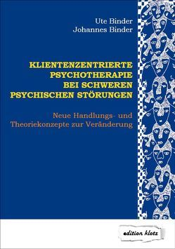 Klientenzentrierte Psychotherapie bei schweren psychischen Störungen von Binder,  Johannes, Binder,  Ute