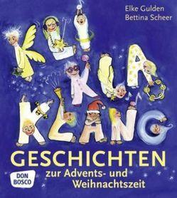 KliKlaKlanggeschichten zur Advents- und Weihnachtszeit von Gulden,  Elke, Scheer,  Bettina