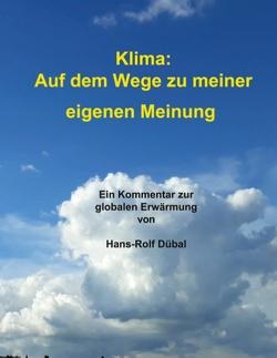 Klima: Auf dem Wege zu meiner eigenen Meinung von Dübal,  Hans-Rolf