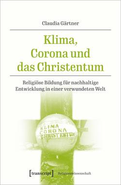 Klima, Corona und das Christentum von Gärtner,  Claudia