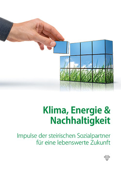 Klima, Energie und Nachhaltigkeit von Arbeiterkammer Steiermark, Industriellenvereinigung Steiermark, Landwirtschaftskammer Steiermark, ÖGB Steiermark, Wirtschaftskammer,  Steiermark