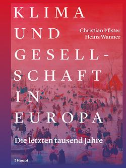 Klima und Gesellschaft in Europa von Pfister,  Christian, Wanner,  Heinz