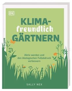 Klimafreundlich gärtnern von Ferstl,  Reinhard, Nex,  Sally