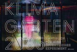 Klimagarten 2085 von Dahinden,  Manuela, Horgan,  Katie, Küffer,  Christoph, Mann,  Nina, Paschke,  Melanie, Schläpfer-Miller,  Juanita, Scott,  Emily, Wiedmer,  Caroline