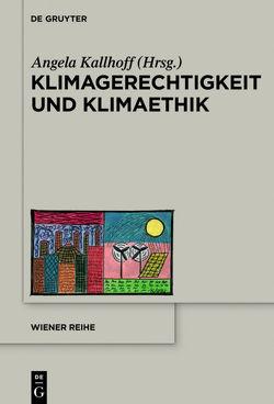 Klimagerechtigkeit und Klimaethik von Kallhoff,  Angela