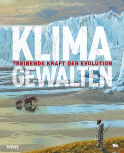 Klimagewalten – Treibende Kraft der Evolution von Meller,  Harald, Puttkammer,  Thomas