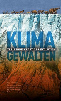 Klimagewalten – Treibende Kraft der Evolution (Begleithefte zu Sonderausstellungen im Landesmuseum für Vorgeschichte Halle) von Meller,  Harald, Puttkammer,  Thomas