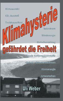Klimahysterie gefährdet die Freiheit von Weber,  Uli