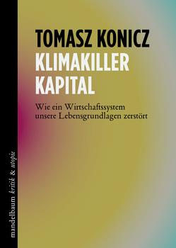Klimakiller Kapital von Tomasz,  Konicz