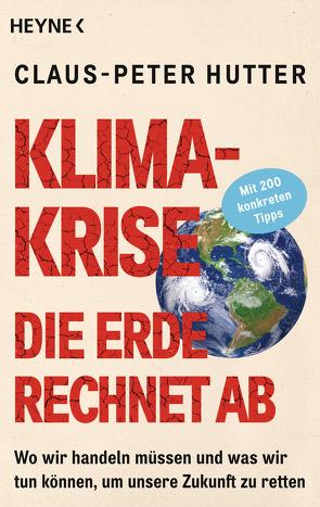 Klimakrise: Die Erde rechnet ab von Hutter,  Claus-Peter