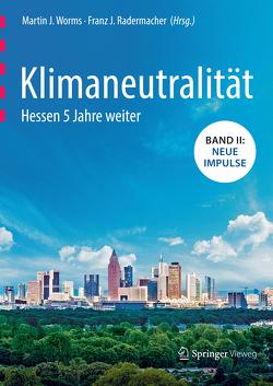 Klimaneutralität – Hessen 5 Jahre weiter von Radermacher,  Franz Josef, Worms,  Martin J.