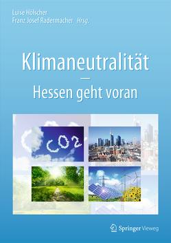 Klimaneutralität – Hessen geht voran von Hölscher,  Luise, Radermacher,  Franz Josef