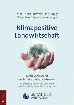 Klimapositive Landwirtschaft von Gottwald,  Franz-Theo, Plagge,  Jan, Radermacher,  Franz Josef