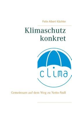 Klimaschutz konkret von Küchler,  Felix Albert
