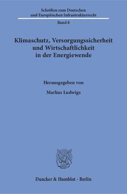 Klimaschutz, Versorgungssicherheit und Wirtschaftlichkeit in der Energiewende. von Ludwigs,  Markus