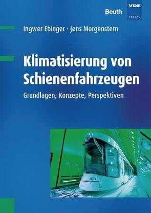 Klimatisierung von Schienenfahrzeugen von Ebinger,  Ingwer, Morgenstern,  Jens