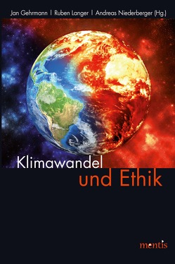 Klimawandel und Ethik von Gehrmann,  Jan, Langer,  Ruben, Niederberger,  Andreas