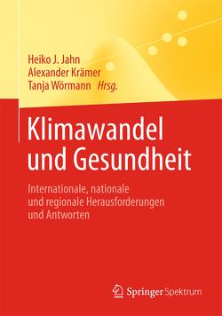 Klimawandel und Gesundheit von Jahn,  Heiko J., Krämer,  Alexander, Wörmann,  Tanja