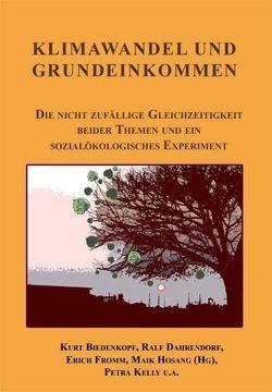 Klimawandel und Grundeinkommen von Biedenkopf,  Kurt, Dahrendorf,  Ralf, Fromm,  Erich, Hosang,  Maik, Hosang,  Mike, Kelly,  Petra