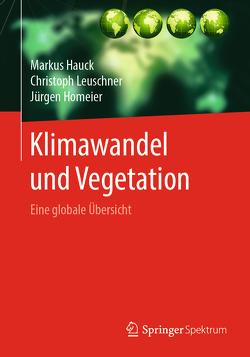 Klimawandel und Vegetation – Eine globale Übersicht von Hauck,  Markus, Homeier,  Juergen, Leuschner,  Christoph