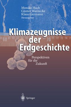 Klimazeugnisse der Erdgeschichte von Germann,  Klaus, Huch,  Monika, Warnecke,  Günter