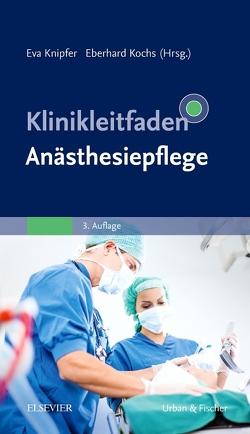 Klinikleitfaden Anästhesiepflege von Durchdenwald,  Gudrun, Knipfer,  Eva, Kochs,  Eberhard
