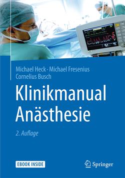 Klinikmanual Anästhesie von Busch,  Cornelius, Fresenius,  Michael, Heck,  Michael