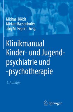 Klinikmanual Kinder- und Jugendpsychiatrie und -psychotherapie von Fegert,  Jörg M, Kölch,  Michael, Rassenhofer,  Miriam